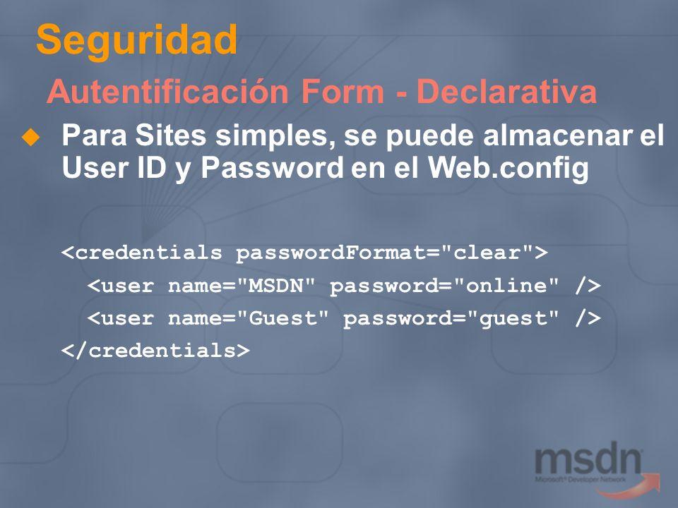 Seguridad Autentificación Form - Declarativa Para Sites simples, se puede almacenar el User ID y Password en el Web.config