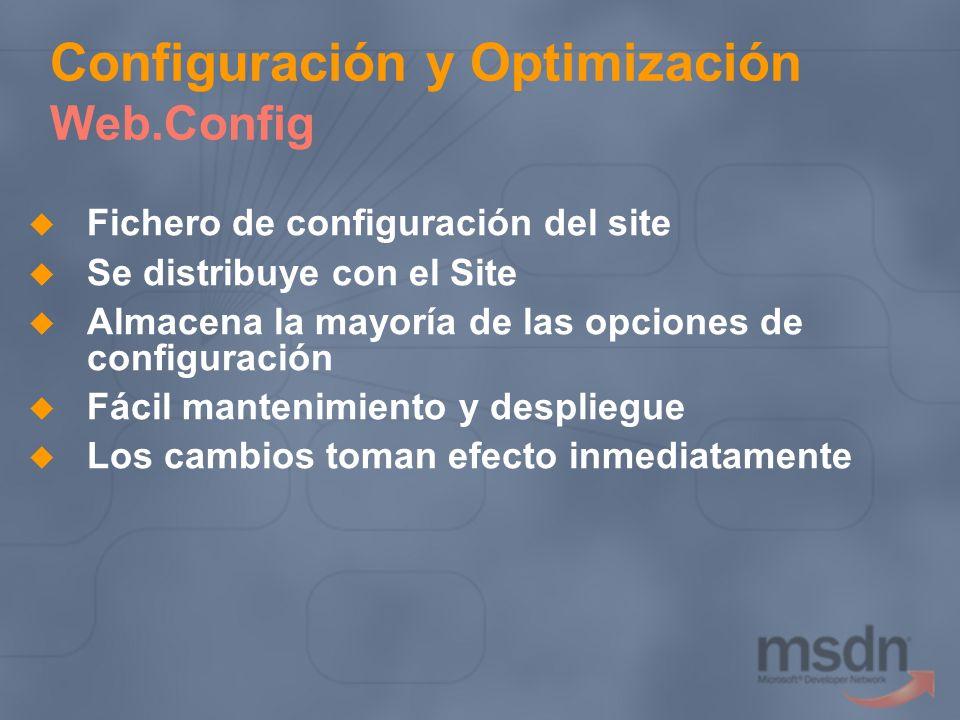 Configuración y Optimización Web.Config Fichero de configuración del site Se distribuye con el Site Almacena la mayoría de las opciones de configuraci