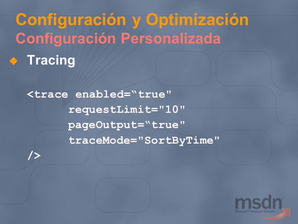 Configuración y Optimización Configuración Personalizada Tracing <trace enabled=true
