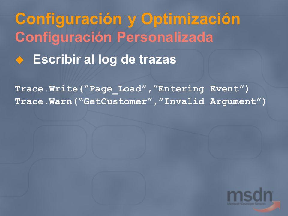 Configuración y Optimización Configuración Personalizada Escribir al log de trazas Trace.Write(Page_Load,Entering Event) Trace.Warn(GetCustomer,Invali
