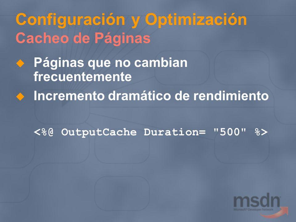 Configuración y Optimización Cacheo de Páginas Páginas que no cambian frecuentemente Incremento dramático de rendimiento