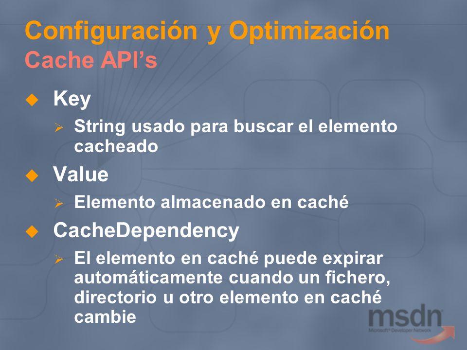 Configuración y Optimización Cache APIs Key String usado para buscar el elemento cacheado Value Elemento almacenado en caché CacheDependency El elemen