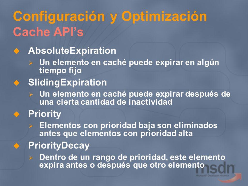 Configuración y Optimización Cache APIs AbsoluteExpiration Un elemento en caché puede expirar en algún tiempo fijo SlidingExpiration Un elemento en ca