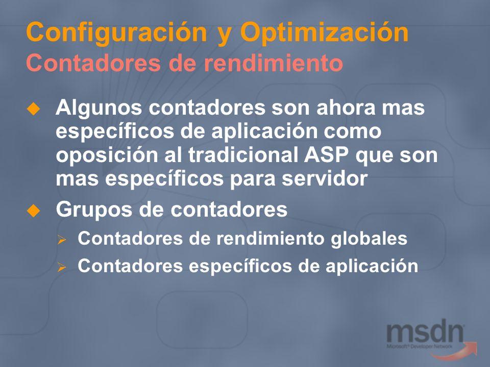 Configuración y Optimización Contadores de rendimiento Algunos contadores son ahora mas específicos de aplicación como oposición al tradicional ASP qu