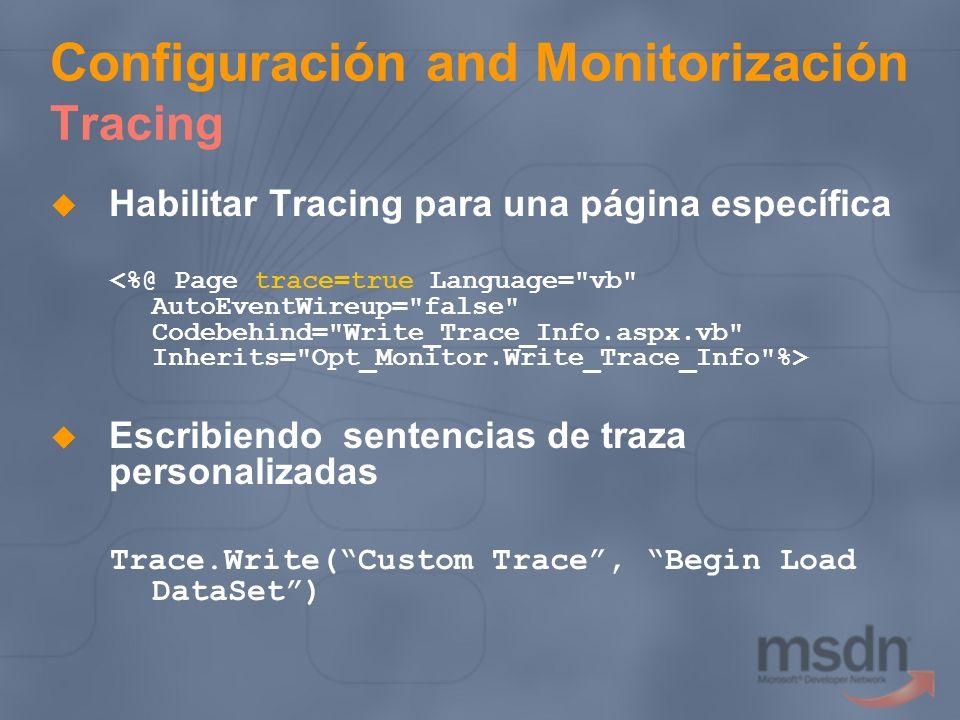 Configuración and Monitorización Tracing Habilitar Tracing para una página específica Escribiendo sentencias de traza personalizadas Trace.Write(Custo