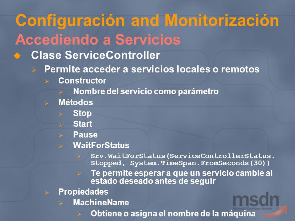 Configuración and Monitorización Accediendo a Servicios Clase ServiceController Permite acceder a servicios locales o remotos Constructor Nombre del s