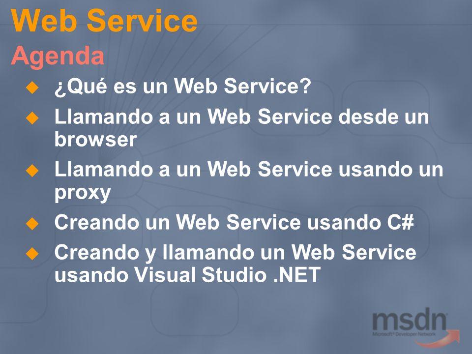 Web Service Agenda ¿Qué es un Web Service? Llamando a un Web Service desde un browser Llamando a un Web Service usando un proxy Creando un Web Service