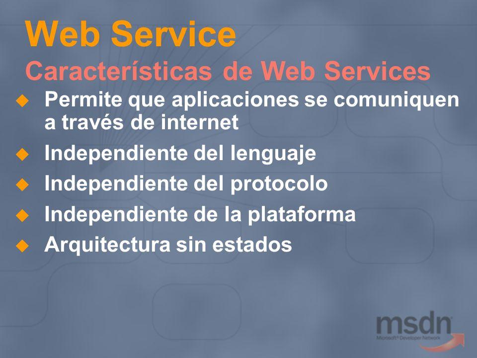 Web Service Características de Web Services Permite que aplicaciones se comuniquen a través de internet Independiente del lenguaje Independiente del p