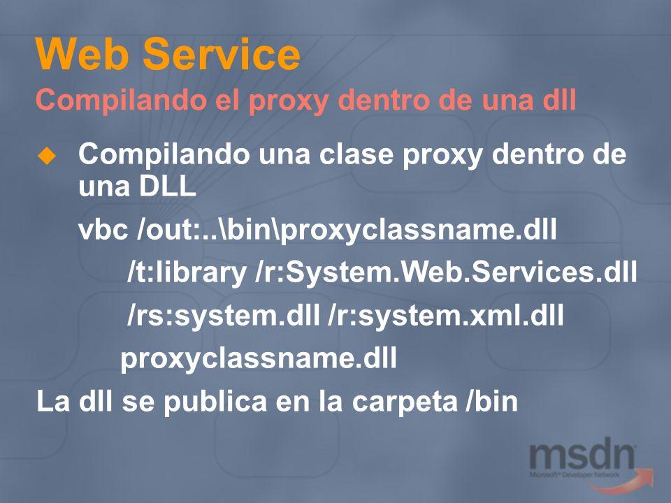 Web Service Compilando el proxy dentro de una dll Compilando una clase proxy dentro de una DLL vbc /out:..\bin\proxyclassname.dll /t:library /r:System