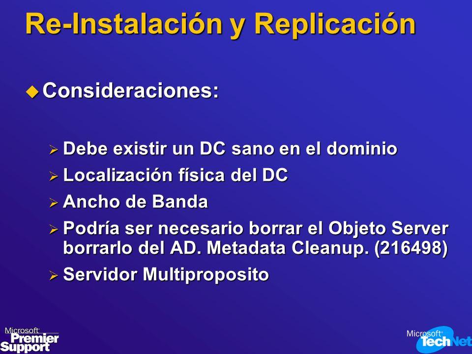 Re-Instalación y Replicación Consideraciones: Consideraciones: Debe existir un DC sano en el dominio Debe existir un DC sano en el dominio Localizació