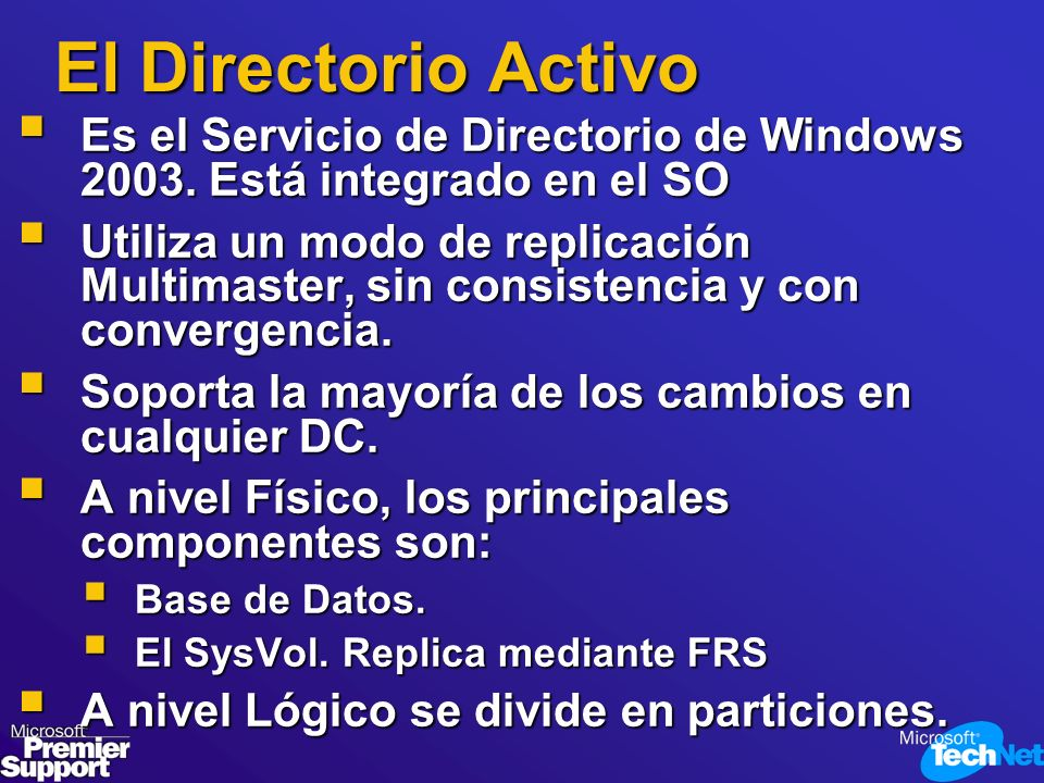 El Directorio Activo Es el Servicio de Directorio de Windows 2003. Está integrado en el SO Es el Servicio de Directorio de Windows 2003. Está integrad