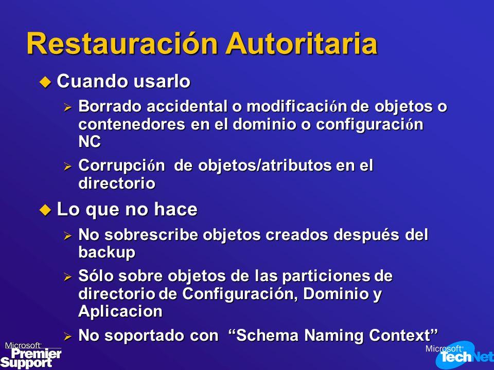 Restauración Autoritaria Cuando usarlo Cuando usarlo Borrado accidental o modificaci ó n de objetos o contenedores en el dominio o configuraci ó n NC