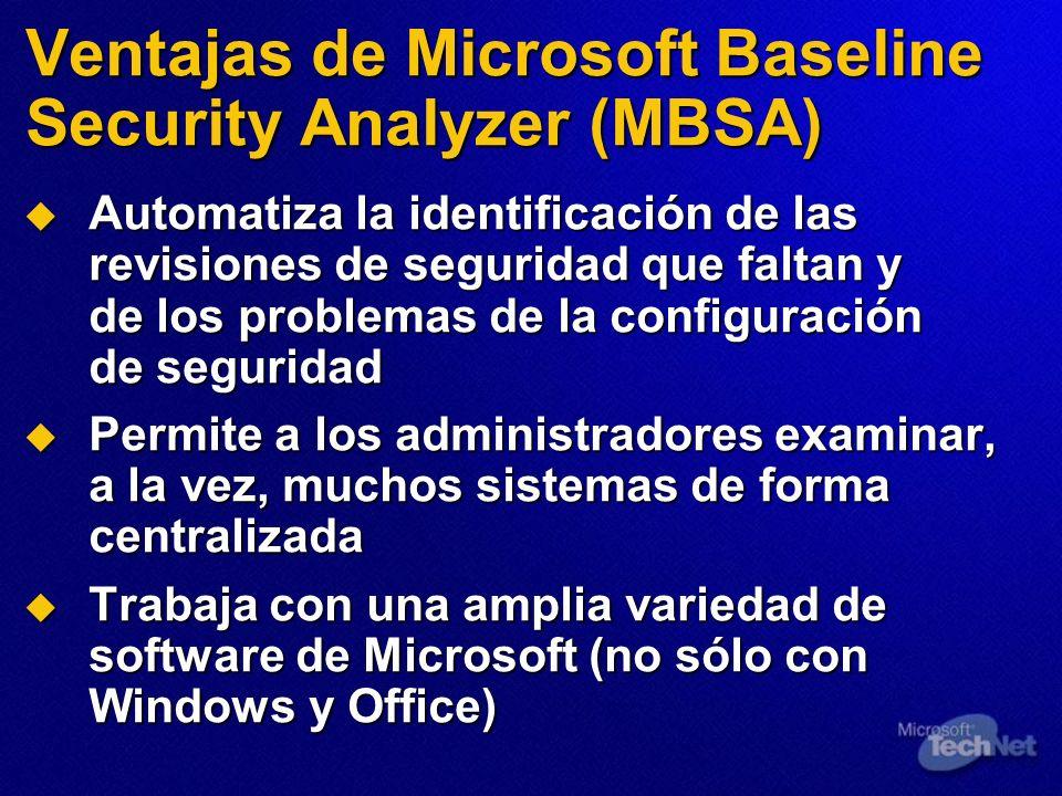 Ventajas de Microsoft Baseline Security Analyzer (MBSA) Automatiza la identificación de las revisiones de seguridad que faltan y de los problemas de l