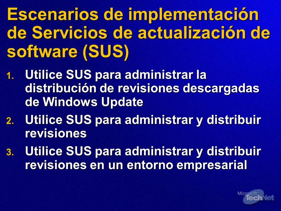 Escenarios de implementación de Servicios de actualización de software (SUS) 1. Utilice SUS para administrar la distribución de revisiones descargadas