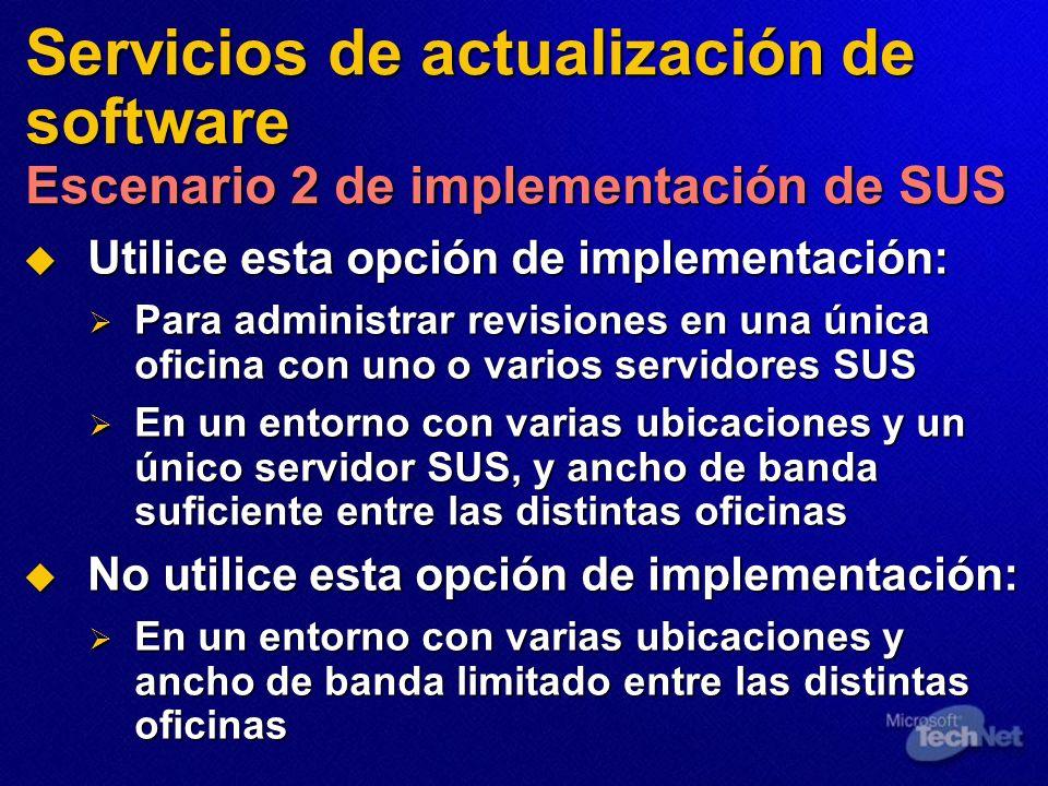 Servicios de actualización de software Escenario 2 de implementación de SUS Utilice esta opción de implementación: Utilice esta opción de implementaci