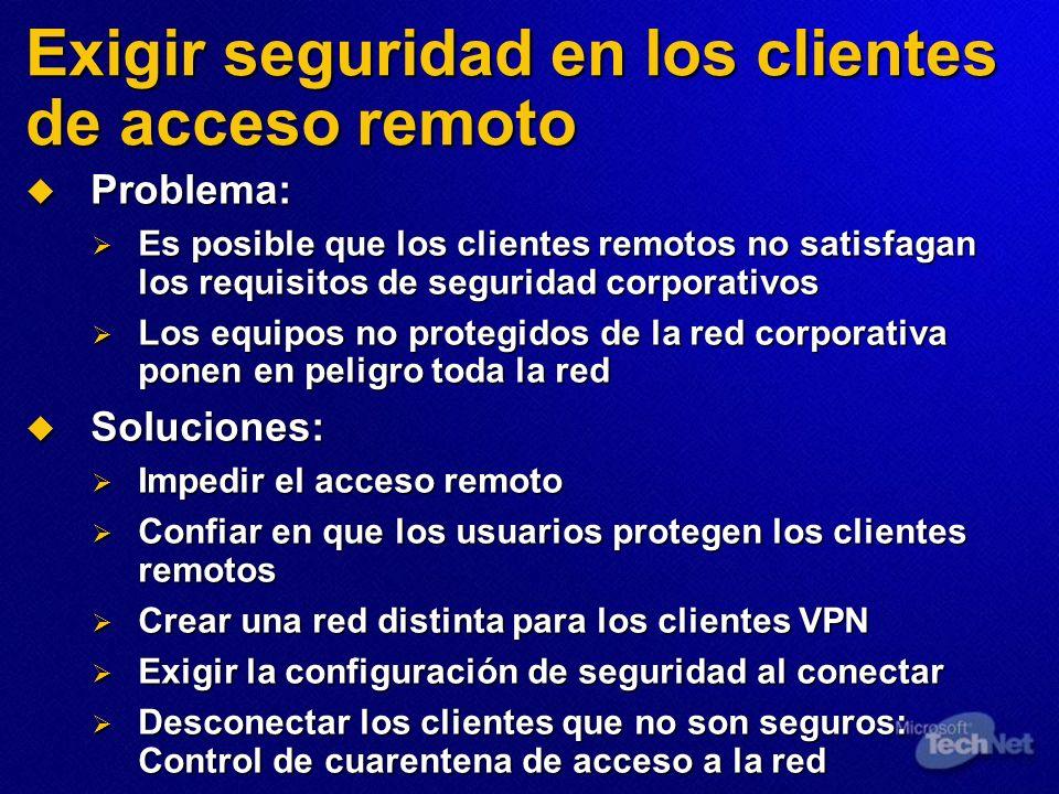 Exigir seguridad en los clientes de acceso remoto Problema: Problema: Es posible que los clientes remotos no satisfagan los requisitos de seguridad co
