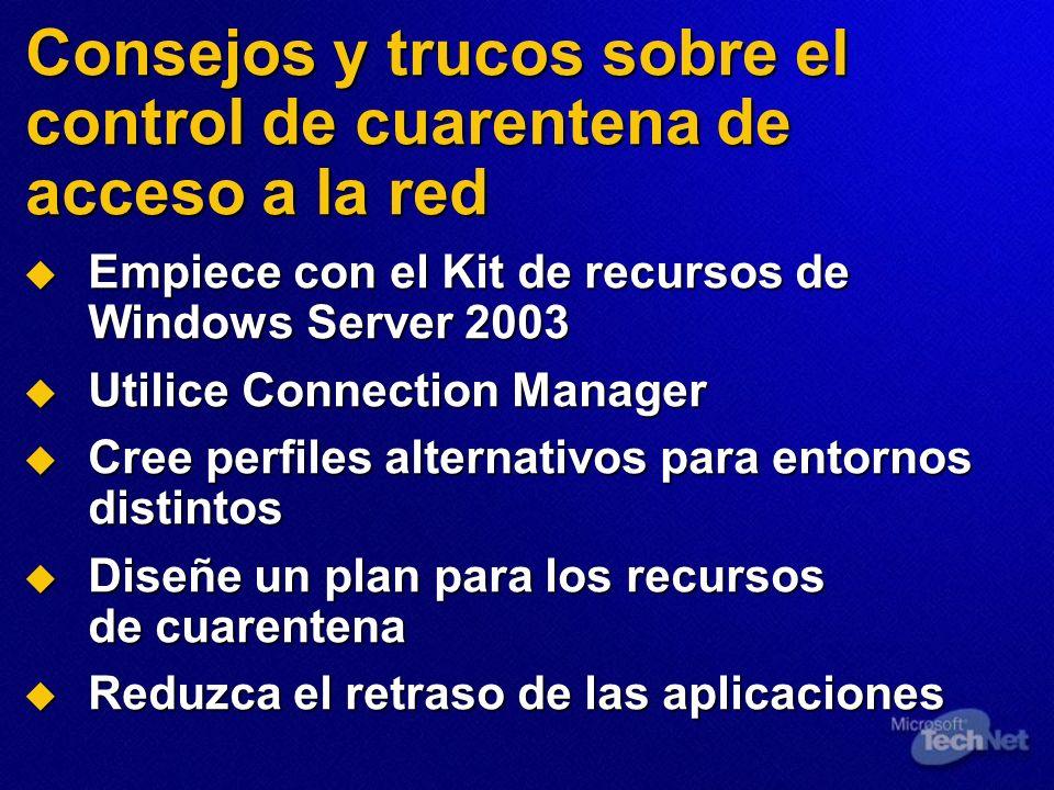Consejos y trucos sobre el control de cuarentena de acceso a la red Empiece con el Kit de recursos de Windows Server 2003 Empiece con el Kit de recurs