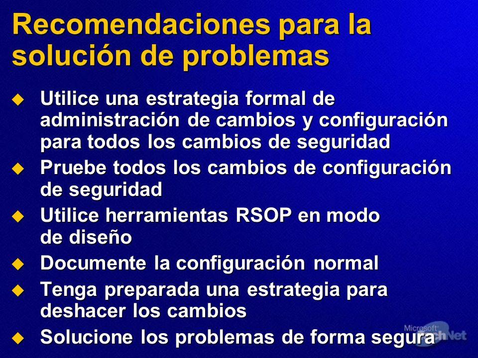 Recomendaciones para la solución de problemas Utilice una estrategia formal de administración de cambios y configuración para todos los cambios de seg