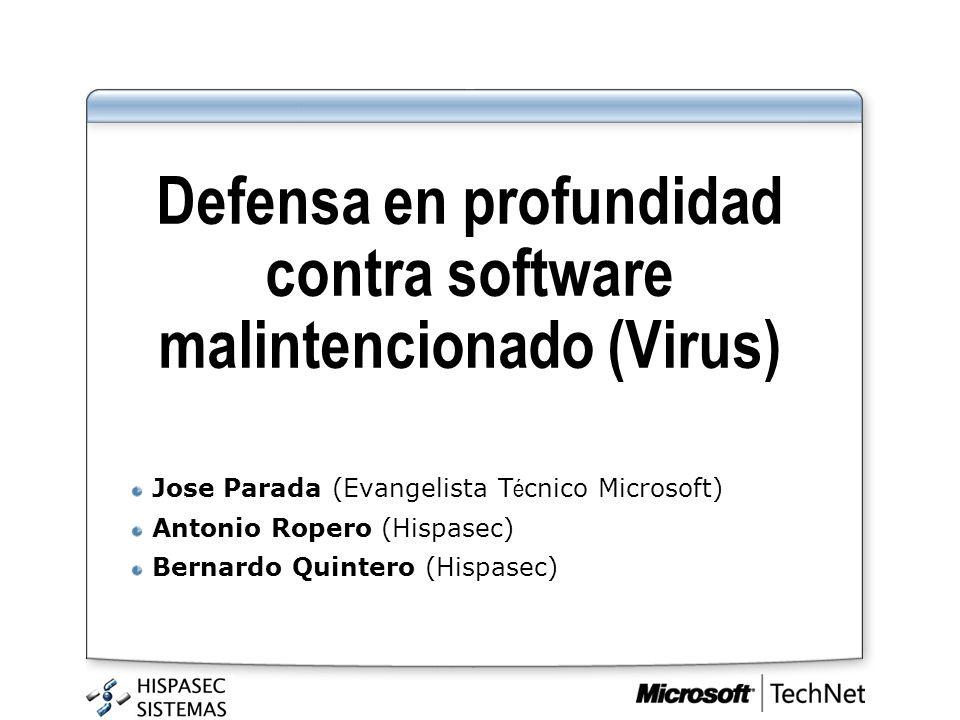 Defensa en profundidad contra software malintencionado (Virus) Jose Parada (Evangelista T é cnico Microsoft) Antonio Ropero (Hispasec) Bernardo Quinte