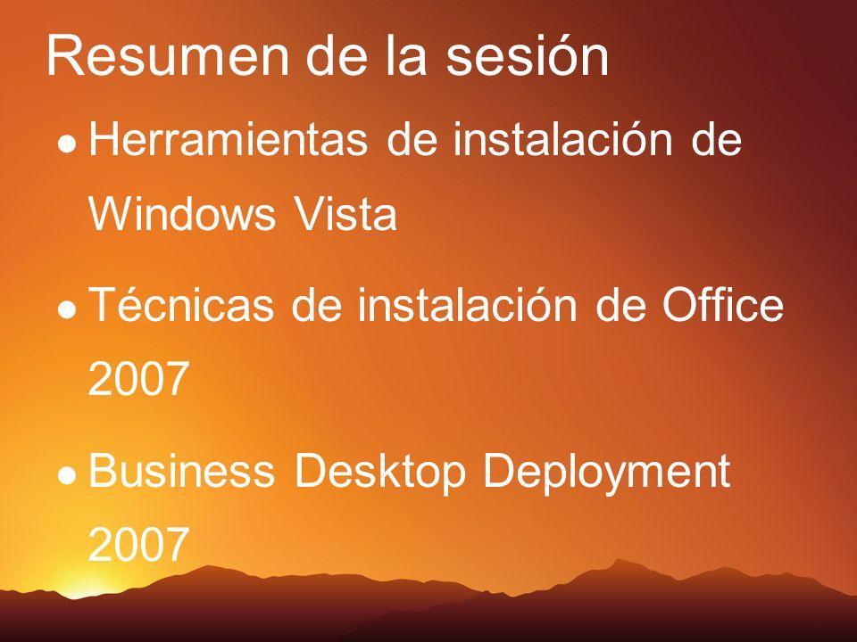 Herramientas de instalación de Windows Vista Técnicas de instalación de Office 2007 Business Desktop Deployment 2007 Resumen de la sesión