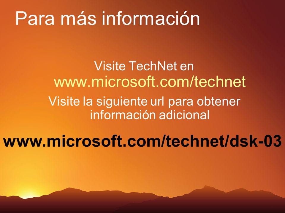 www.microsoft.com/technet/dsk-03 Visite TechNet en www.microsoft.com/technet Visite la siguiente url para obtener información adicional Para más información