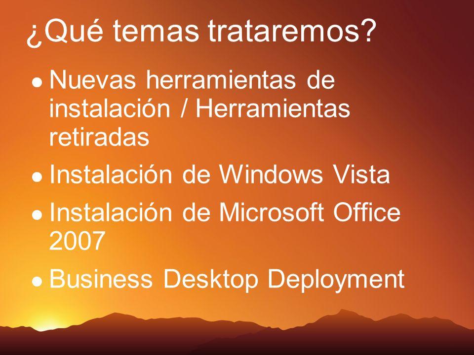 Nuevas herramientas de instalación / Herramientas retiradas Instalación de Windows Vista Instalación de Microsoft Office 2007 Business Desktop Deployment ¿Qué temas trataremos?