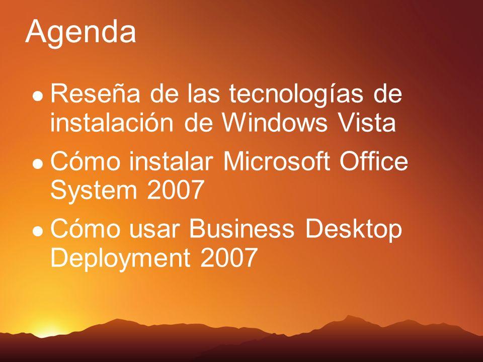 Reseña de las tecnologías de instalación de Windows Vista Cómo instalar Microsoft Office System 2007 Cómo usar Business Desktop Deployment 2007 Agenda