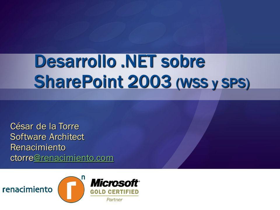 Desarrollo.NET sobre SharePoint 2003 (WSS y SPS) César de la Torre Software Architect Renacimiento ctorre@renacimiento.com @renacimiento.com