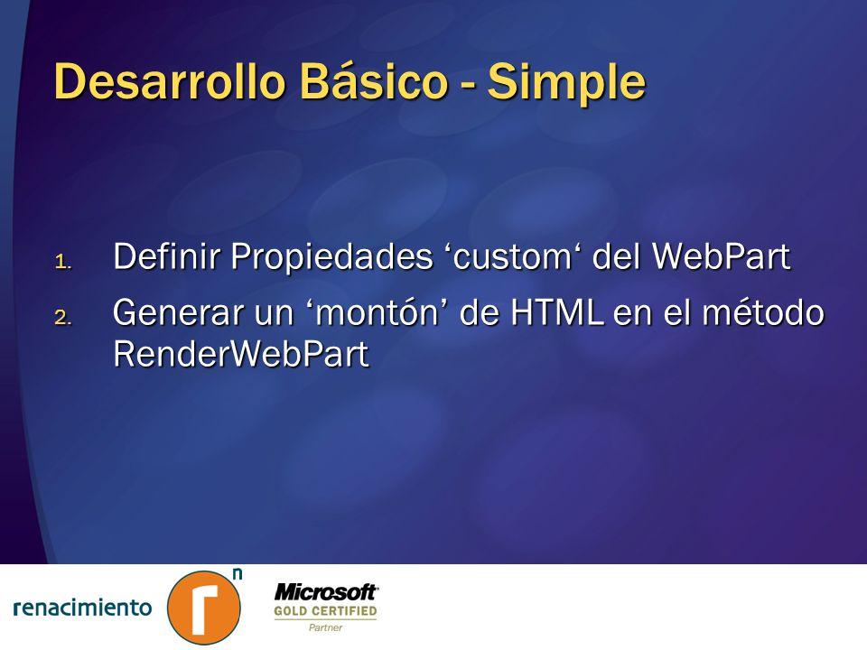 Desarrollo Básico - Simple 1. Definir Propiedades custom del WebPart 2. Generar un montón de HTML en el método RenderWebPart