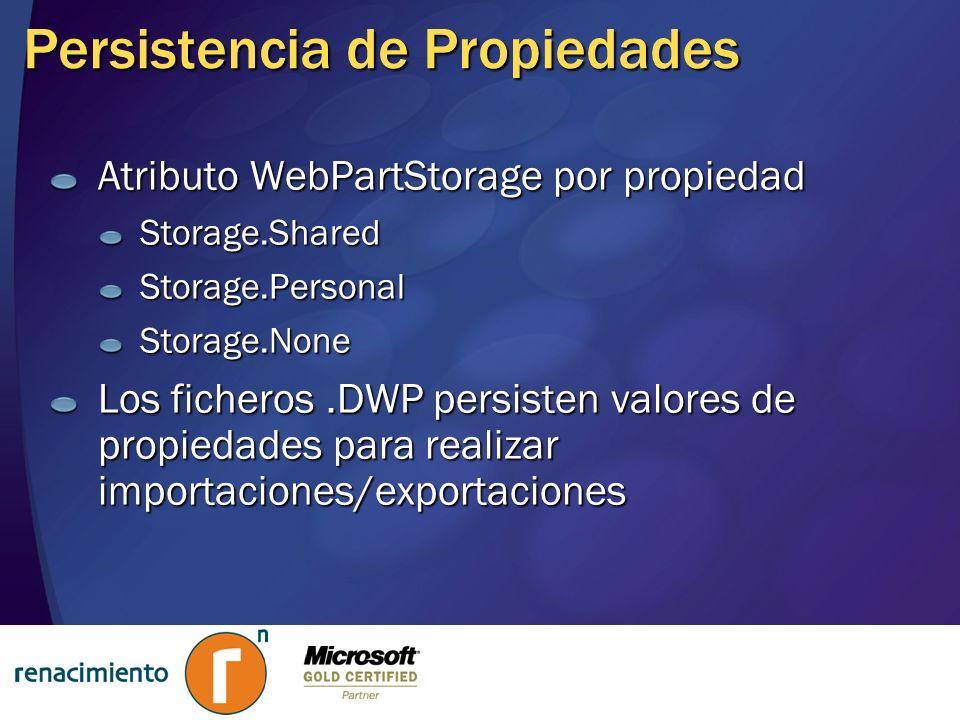 Persistencia de Propiedades Atributo WebPartStorage por propiedad Storage.SharedStorage.PersonalStorage.None Los ficheros.DWP persisten valores de pro