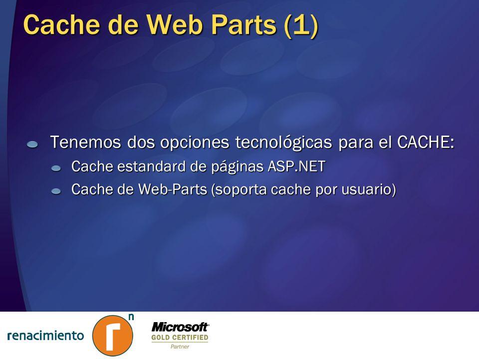 Cache de Web Parts (1) Tenemos dos opciones tecnológicas para el CACHE: Cache estandard de páginas ASP.NET Cache de Web-Parts (soporta cache por usuar