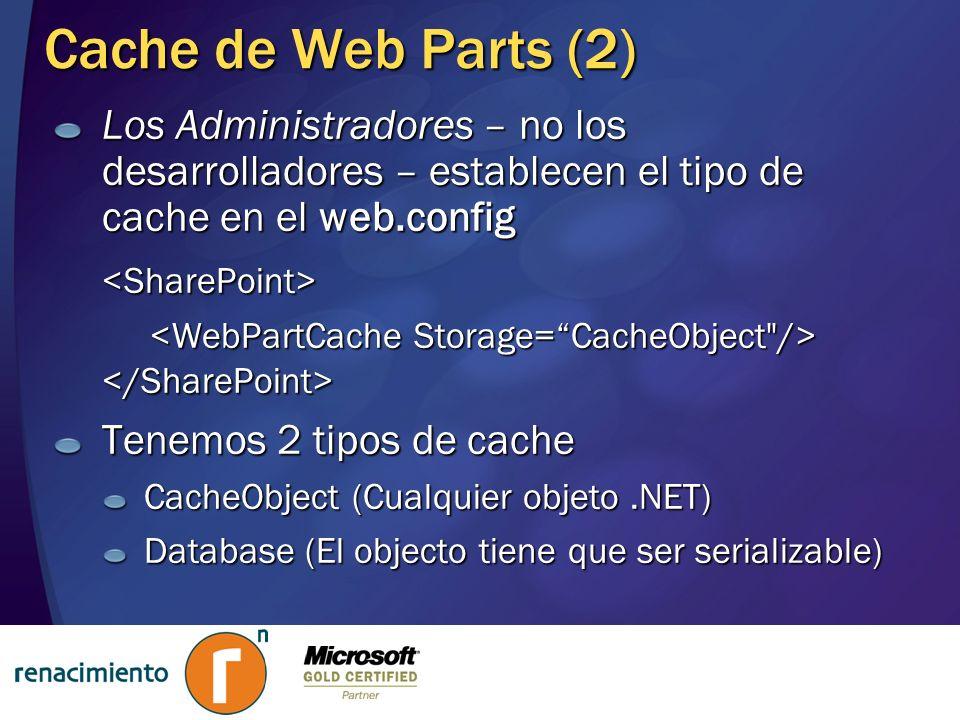 Cache de Web Parts (2) Los Administradores – no los desarrolladores – establecen el tipo de cache en el web.config <SharePoint> Tenemos 2 tipos de cac