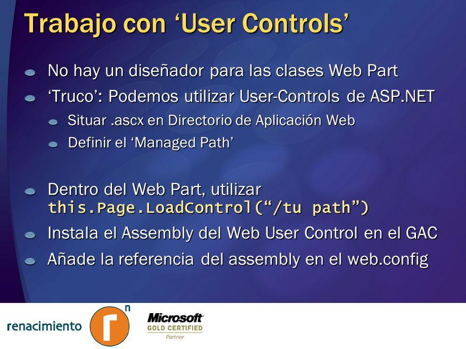Trabajo con User Controls No hay un diseñador para las clases Web Part Truco: Podemos utilizar User-Controls de ASP.NET Situar.ascx en Directorio de A