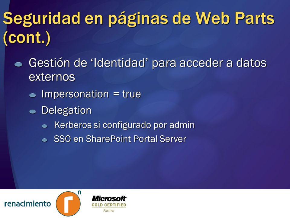 Seguridad en páginas de Web Parts (cont.) Gestión de Identidad para acceder a datos externos Impersonation = true Delegation Kerberos si configurado p