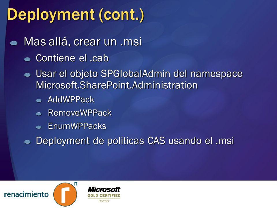 Deployment (cont.) Mas allá, crear un.msi Contiene el.cab Usar el objeto SPGlobalAdmin del namespace Microsoft.SharePoint.Administration AddWPPackRemo