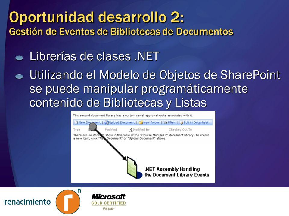Librerías de clases.NET Utilizando el Modelo de Objetos de SharePoint se puede manipular programáticamente contenido de Bibliotecas y Listas Oportunid