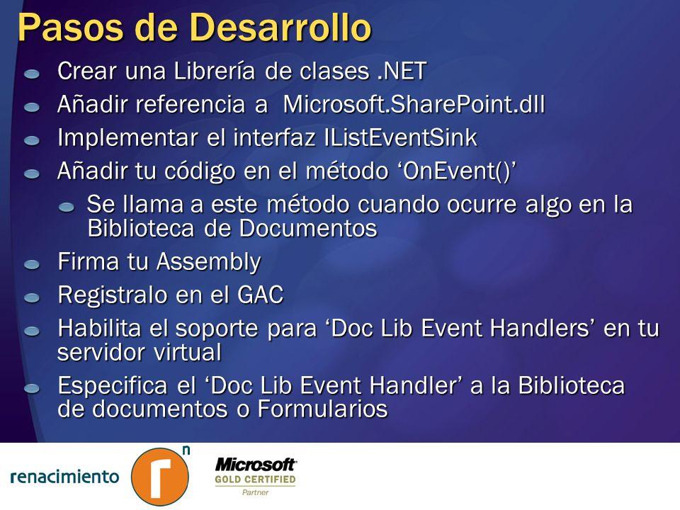 Pasos de Desarrollo Crear una Librería de clases.NET Añadir referencia a Microsoft.SharePoint.dll Implementar el interfaz IListEventSink Añadir tu cód