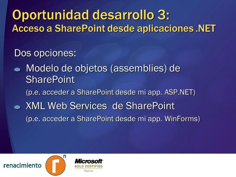 Oportunidad desarrollo 3: Acceso a SharePoint desde aplicaciones.NET Dos opciones: Modelo de objetos (assemblies) de SharePoint (p.e. acceder a ShareP