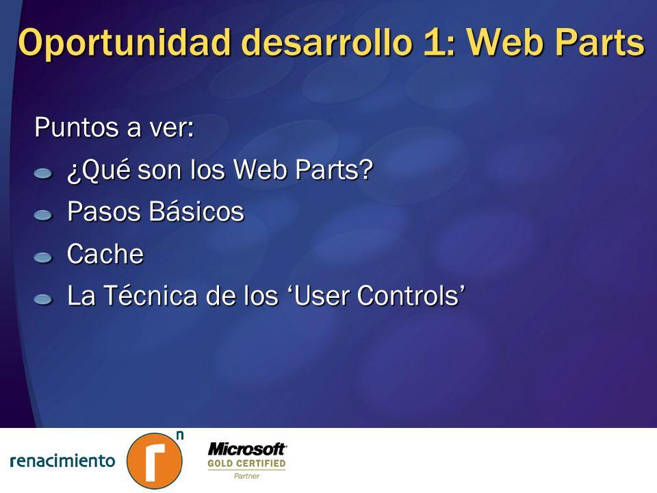 Oportunidad desarrollo 1: Web Parts Puntos a ver: ¿Qué son los Web Parts? Pasos Básicos Cache La Técnica de los User Controls