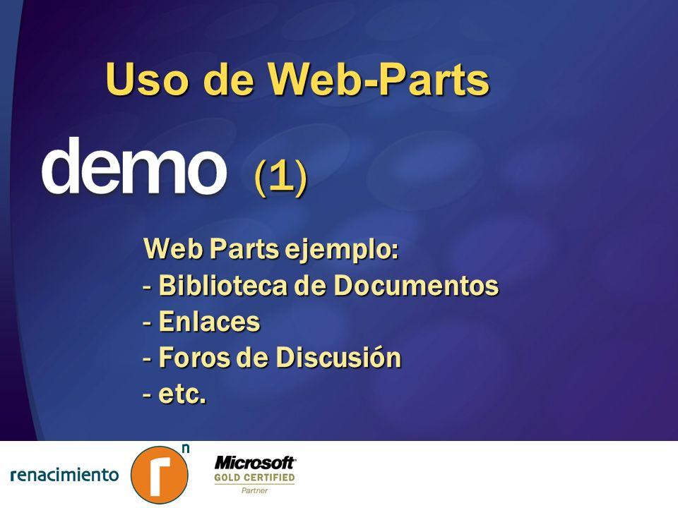 Uso de Web-Parts Web Parts ejemplo: - Biblioteca de Documentos - Enlaces - Foros de Discusión - etc. (1)
