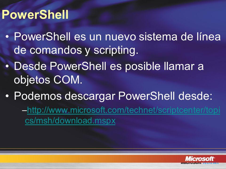 PowerShell PowerShell es un nuevo sistema de línea de comandos y scripting. Desde PowerShell es posible llamar a objetos COM. Podemos descargar PowerS