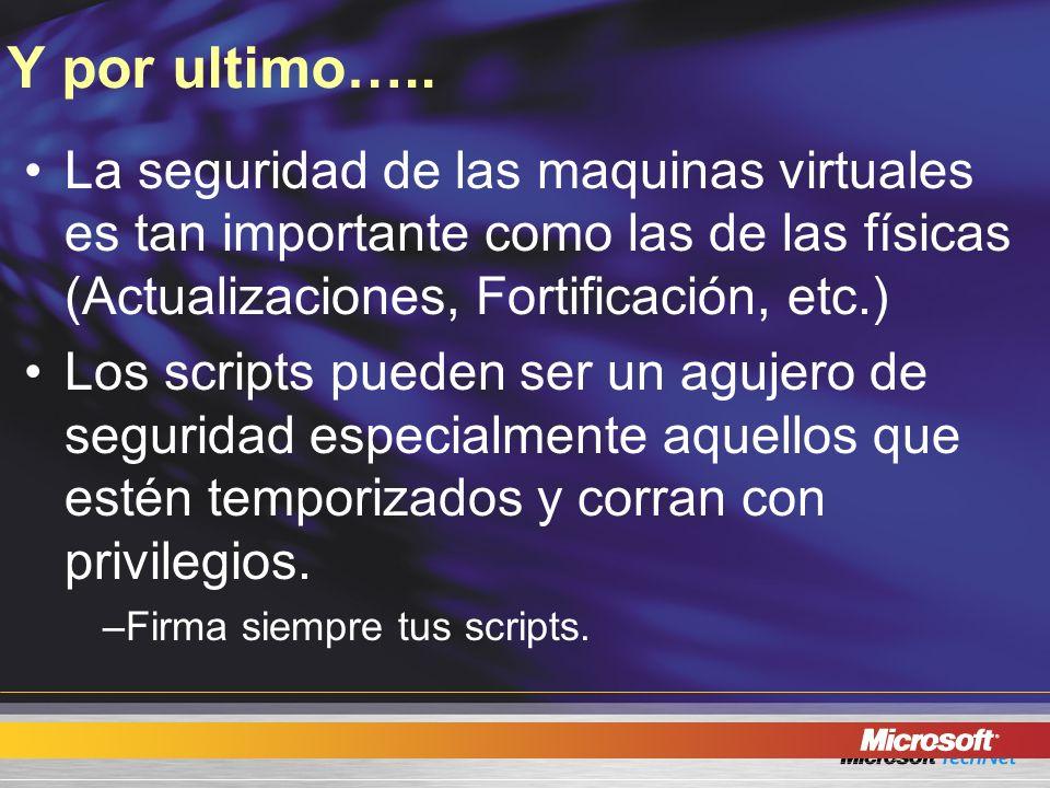 Y por ultimo….. La seguridad de las maquinas virtuales es tan importante como las de las físicas (Actualizaciones, Fortificación, etc.) Los scripts pu