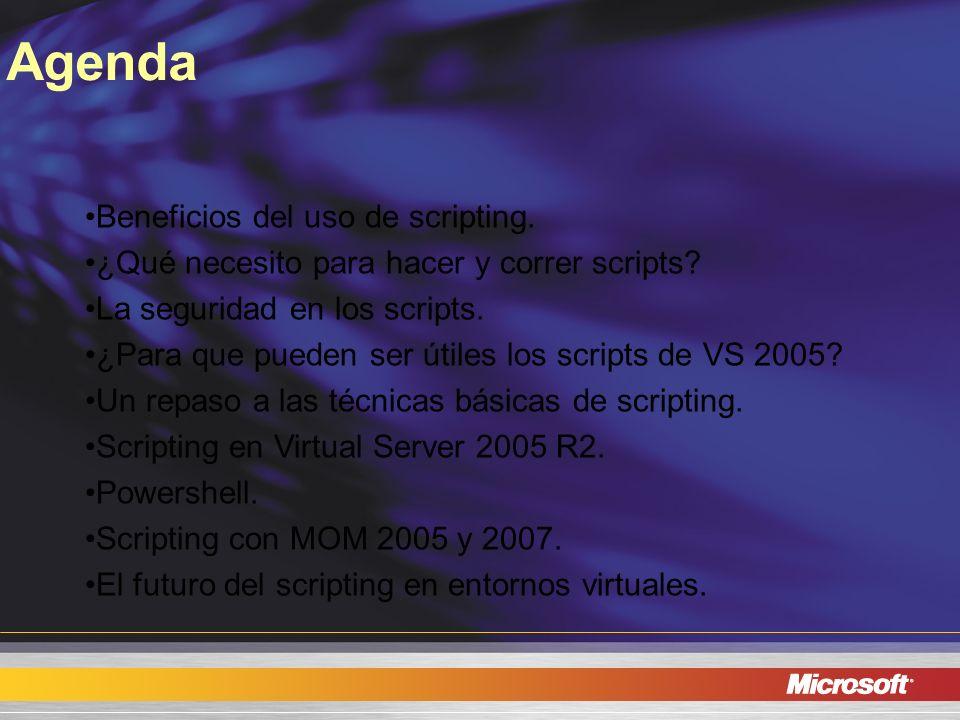 Agenda Beneficios del uso de scripting. ¿Qué necesito para hacer y correr scripts? La seguridad en los scripts. ¿Para que pueden ser útiles los script