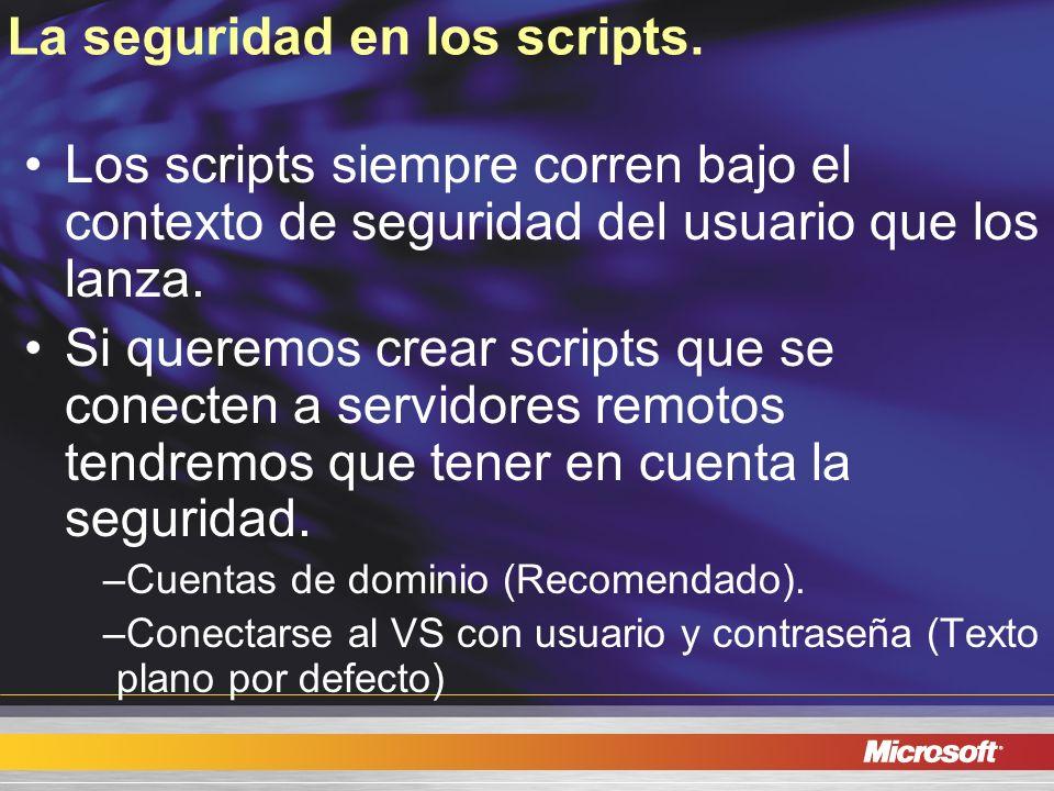 La seguridad en los scripts. Los scripts siempre corren bajo el contexto de seguridad del usuario que los lanza. Si queremos crear scripts que se cone