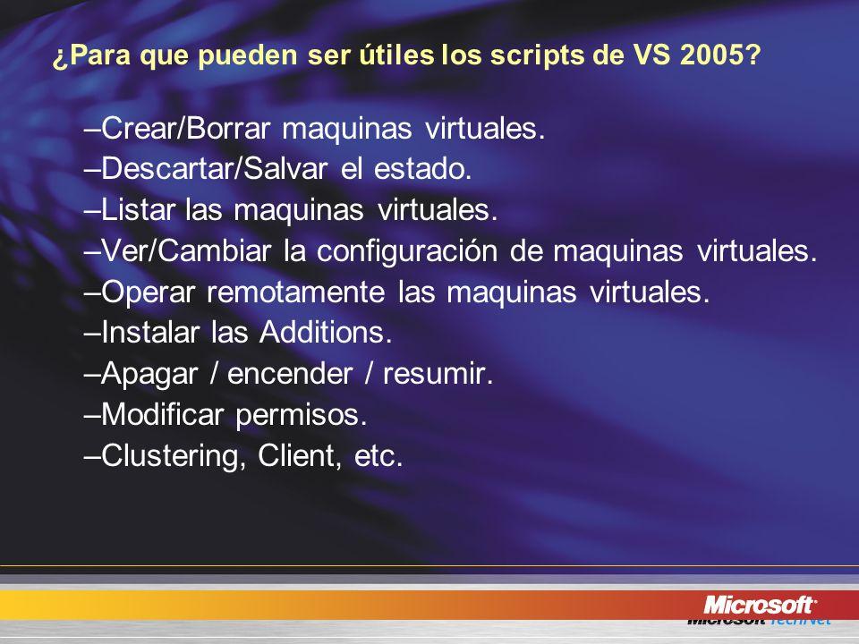 ¿Para que pueden ser útiles los scripts de VS 2005? –Crear/Borrar maquinas virtuales. –Descartar/Salvar el estado. –Listar las maquinas virtuales. –Ve