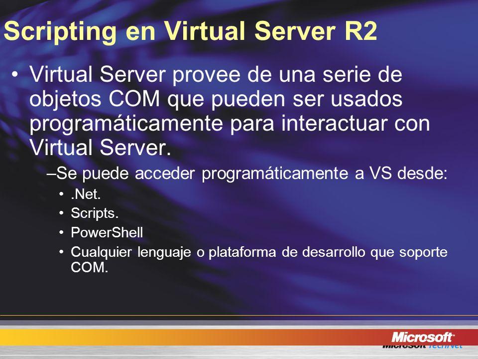Scripting en Virtual Server R2 Virtual Server provee de una serie de objetos COM que pueden ser usados programáticamente para interactuar con Virtual