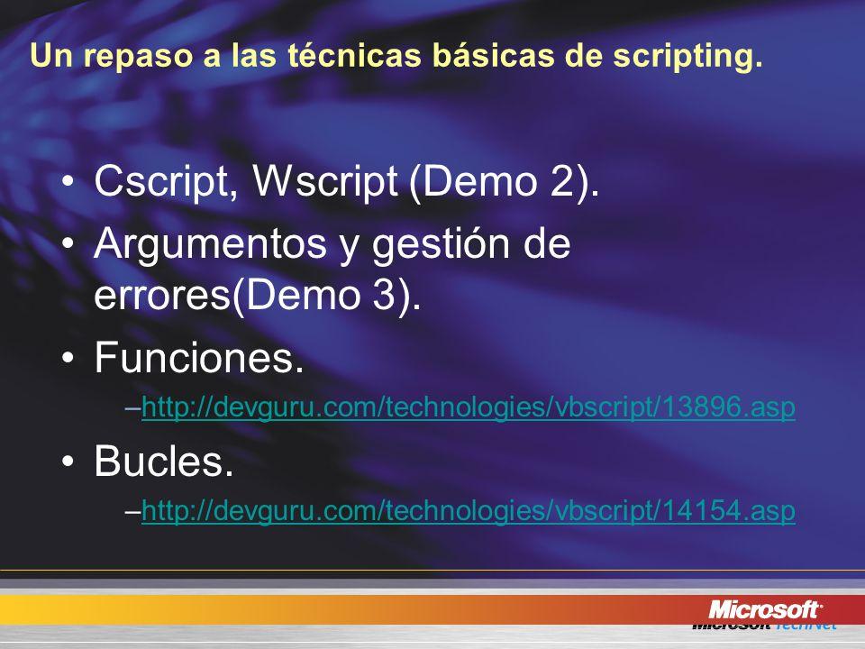 Un repaso a las técnicas básicas de scripting. Cscript, Wscript (Demo 2). Argumentos y gestión de errores(Demo 3). Funciones. –http://devguru.com/tech