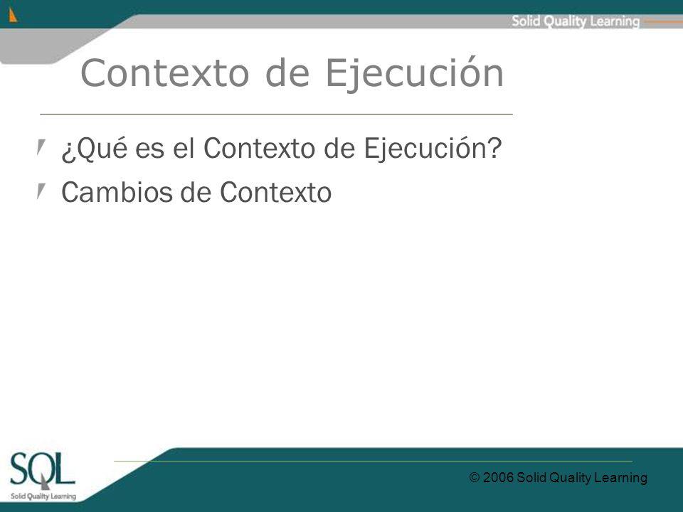 © 2006 Solid Quality Learning Contexto de Ejecución ¿Qué es el Contexto de Ejecución.