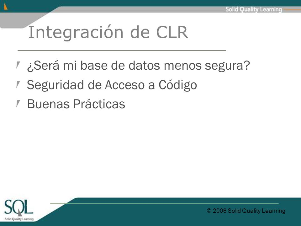© 2006 Solid Quality Learning Integración de CLR ¿Será mi base de datos menos segura.