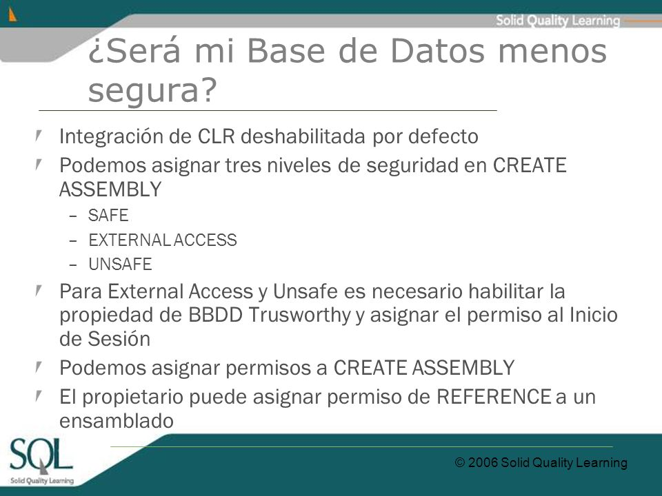 © 2006 Solid Quality Learning ¿Será mi Base de Datos menos segura.